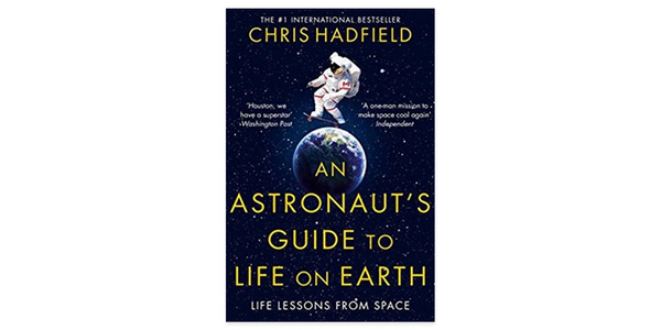 """An Astronaut's Guide to Life on Earth"" by Chris Hadfield"