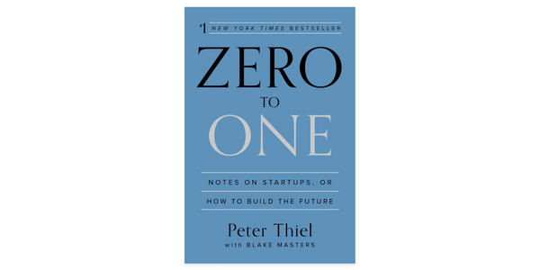 """Zero to One"" by Peter Thiel & Blake Masters"