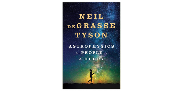 """Astrophysics for People in a Hurry"" by Neil deGrasse Tyson"